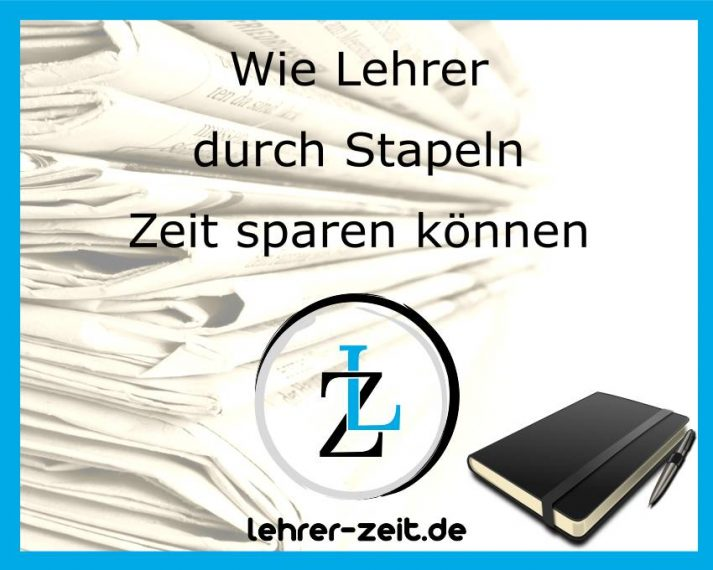013 - Wie Lehrer durch Stapeln Zeit sparen können - lehrer-zeit.de: Selbstmanagement und Zeitmanagement für Lehrer, gegen Stress und Burnout