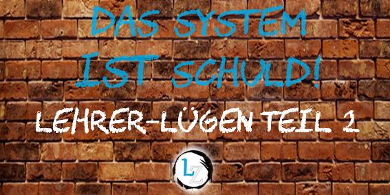 Das System ist schuld - Lehrer-Lügen Teil 2; lehrer-zeit.de