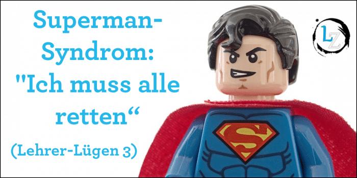 """Superman-Syndrom """"Ich muss sie alle retten"""" (Lehrer-Lügen 3) lehrer-zeit.de"""