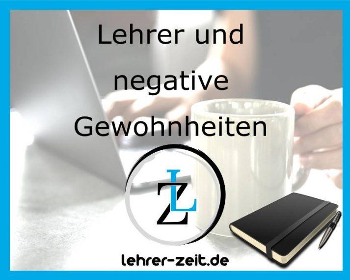 Lehrer und negative Gewohnheiten; lehrer-zeit.de: Selbstmanagement und Zeitmanagement für Lehrer, gegen Stress und Burnout