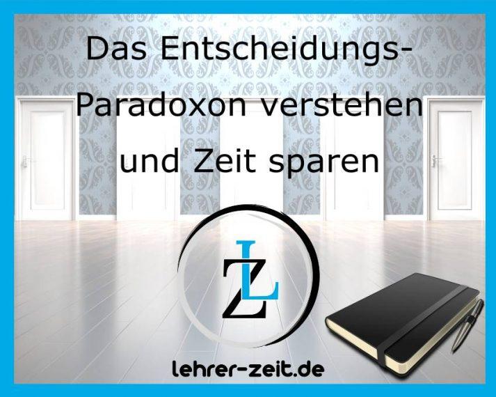 Das Entscheidungs-Paradoxon verstehen und Zeit sparen; lehrer-zeit.de: Selbstmanagement und Zeitmanagement für Lehrer, gegen Stress und Burnout
