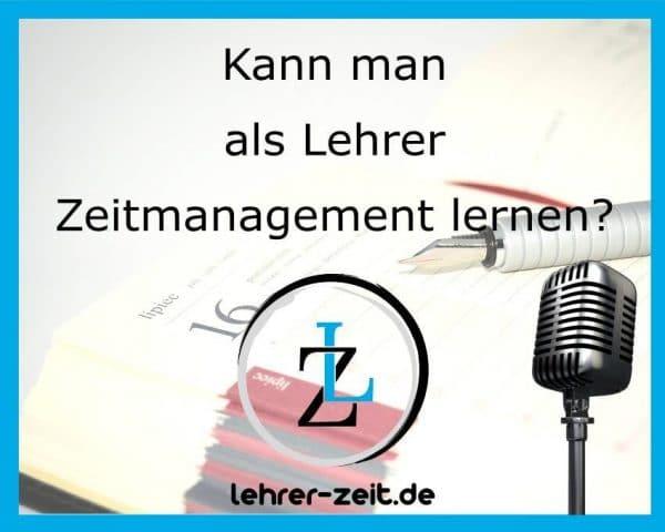 028 - Kann man als Lehrer Zeitmanagement lernen - lehrer-zeit.de: Selbstmanagement und Zeitmanagement für Lehrer, gegen Stress und Burnout