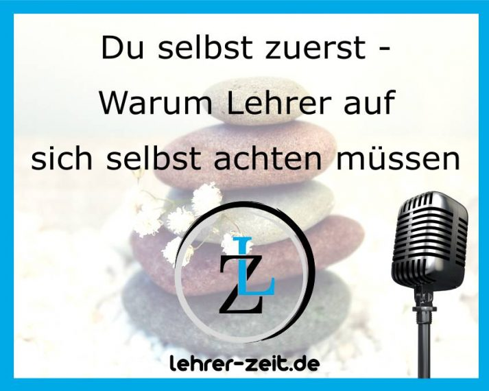 031 - Du selbst zu erst - Warum Lehrer auf sich selbst achten müssen - lehrer-zeit.de: Selbstmanagement und Zeitmanagement für Lehrer, gegen Stress und Burnout