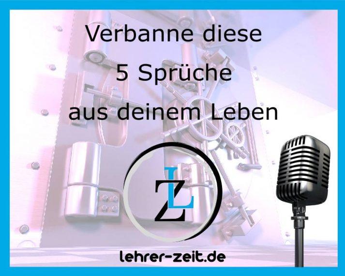 032 - Verbanne diese 5 Sprüche aus deinem Leben - lehrer-zeit.de: Selbstmanagement und Zeitmanagement für Lehrer, gegen Stress und Burnout