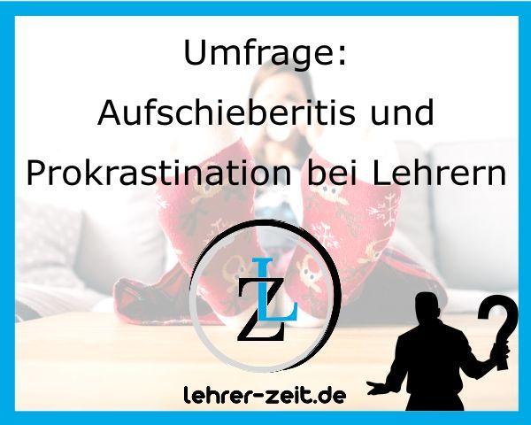 036 - Umfrage Aufschieberitis und Prokrastination bei Lehrern - lehrer-zeit.de: Zeitmanagement für Lehrer, gegen Stress und Burnout