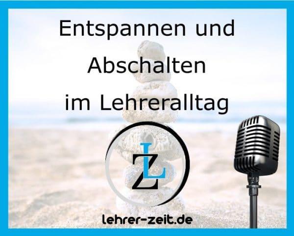 042 - Entspannen und Abschalten im Lehreralltag - lehrer-zeit.de: Zeitmanagement für Lehrer, gegen Stress und Burnout